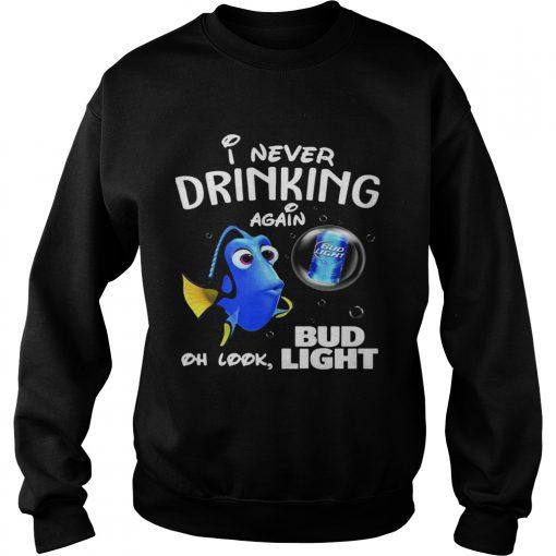 Sweatshirt Disney Funny Dory Im Never Drinking Again For Bud Light Lover Shirt