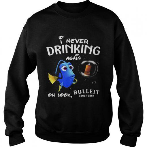 Sweatshirt Disney Funny Dory Im Never Drinking Again For Bulleit Lover Shirt