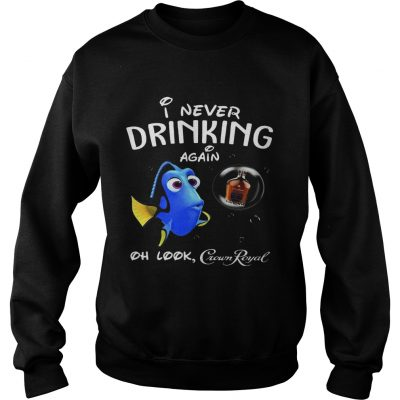Sweatshirt Disney Funny Dory Im Never Drinking Again For Crown Royal Lover Shirt