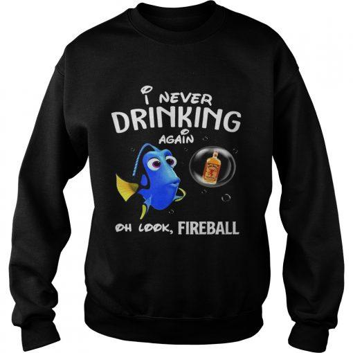 Sweatshirt Disney Funny Dory Im Never Drinking Again For Fireball Lover Shirt