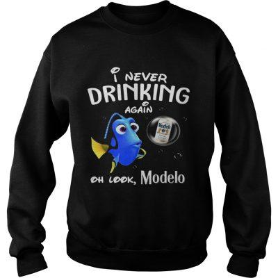 Sweatshirt Disney Funny Dory Im Never Drinking Again For Modelo Lover Shirt