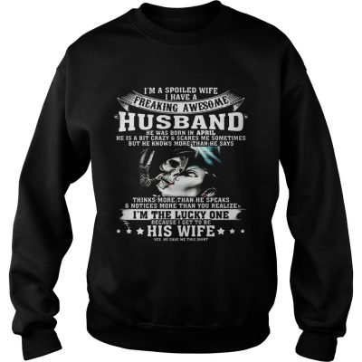 Sweatshirt I'm A Spoiled Wife of Awesome Husband Born In April Birthday Gift Shirt