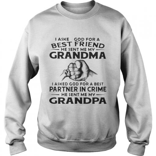 Sweatshirt I Asked God For A Best Friend He Sent Me My Grandma I Asked God For A Best Partner In Crime He Sent