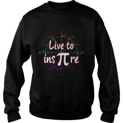 Sweatshirt Live to ins pi shirt