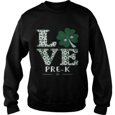 Sweatshirt Love PreK St Patricks Day Irish shirt