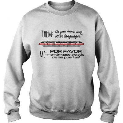 Sweatshirt Monorail them do you know any other language me por favor mantengase shirt