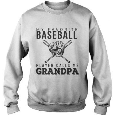 Sweatshirt My favorite Baseball player calls me Grandpa shirt