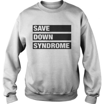 Sweatshirt Save Down Syndrome Logo Shirt