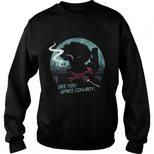 Sweatshirt See You Space Cowboy Shirt