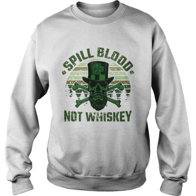 Sweatshirt Spill Blood Not Whiskey Unisex TshirtIrish Skeleton Tee