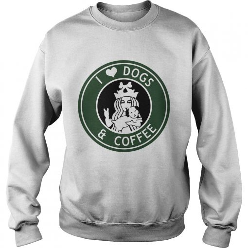 Sweatshirt Starbucks Coffee I love dogs and coffee shirt