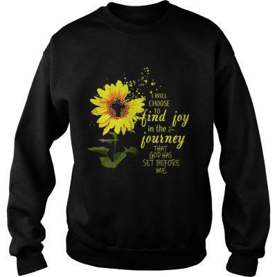 Sweatshirt Sunflower I will choose to find joy in the journey me kid shirt