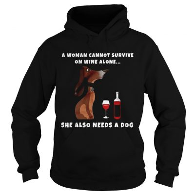 A Woman Cannot Survive On Wine Alone She Also Needs A Dog Wiener Dog hoodie