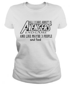 All I care about is Avengers and game and like maybe 3 people and food ladies tee