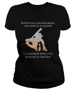 Behind every baseball player who believes in herself is a baseball mom ladies tee