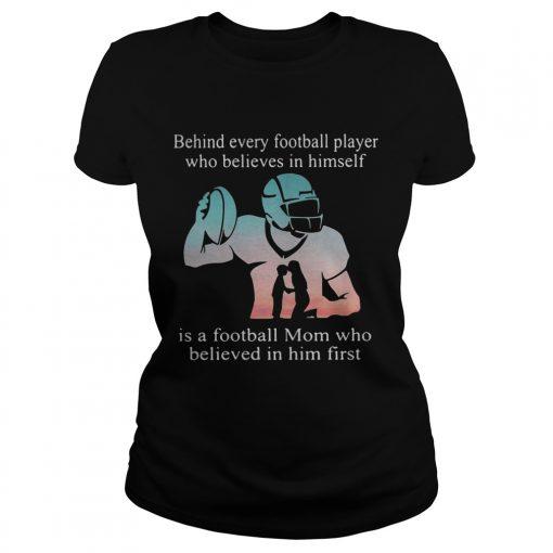 Behind every football player who believes in himself is a football mom ladies tee