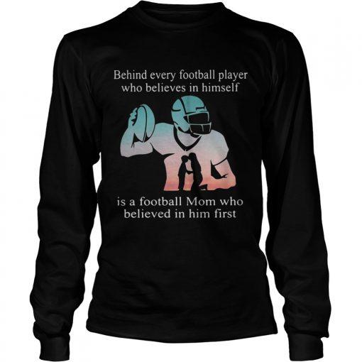 Behind every football player who believes in himself is a football mom longsleeve tee