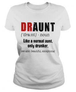 Best Draunt like a normal aunt only drunker ladies tee