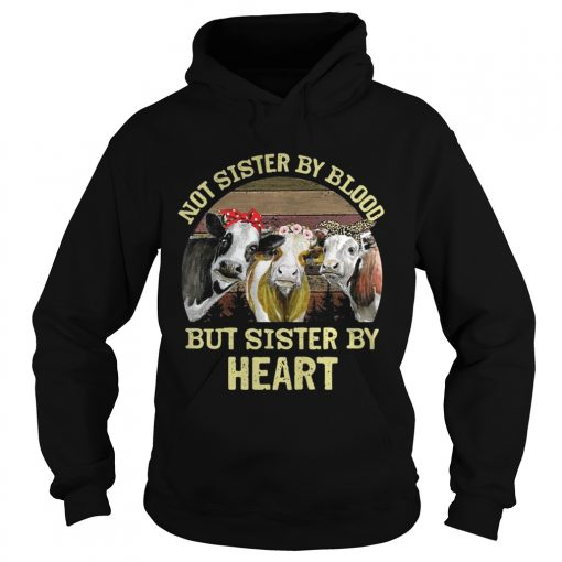 Cows Not sister by blood but sister by heart vintage hoodie