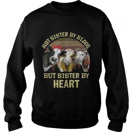 Cows Not sister by blood but sister by heart vintage sweatshirt