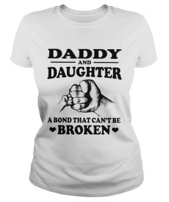 Daddy and daughter a bond that cant be broken ladies tee
