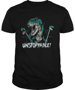 Dinosaur unstoppable shirt