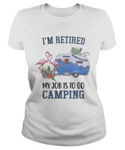 Flamingo Im retired my job is to go camping ladies tee