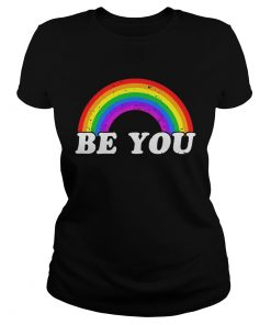 Gay Pride Be you ladies tee