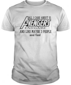 Guys All I care about is Avengers and game and like maybe 3 people and food shirt