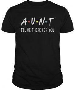 Guys Aunt Ill be there for you shirt
