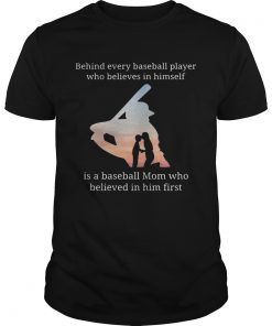 Guys Behind every baseball player who believes in herself is a baseball mom shirt