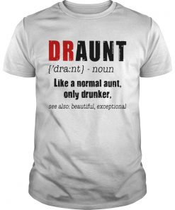 Guys Best Draunt like a normal aunt only drunker shirt