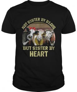 Guys Cows Not sister by blood but sister by heart vintage shirt
