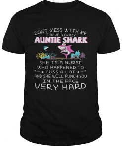 Guys Dont mess with me I have a crazy auntie shark she is a nurse who happened shirt