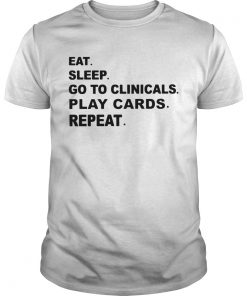 Guys Eat sleep go to clinicals play cards repeat shirt