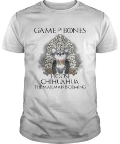 Guys Game of Bones house Chihuahua the mailman is coming shirt