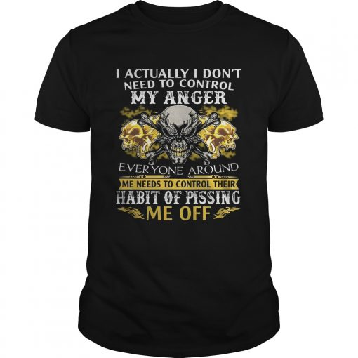 Guys I Actually Dont Need To Control My Anger Habit Of Pissing Shirt