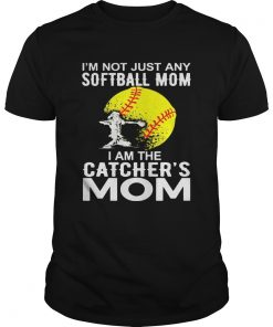 Guys Im Not just A Softball Mom I Am The Catchers Mom Shirt