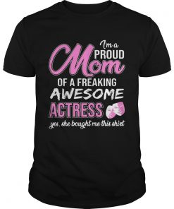 Guys Im Proud Mom Of Freaking Awesome Actress Gift Shirt