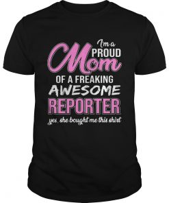 Guys Im Proud Mom Of Freaking Awesome Reporter Gift Shirt