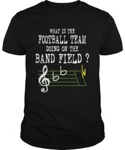 Guys Music what is the football team doing on the band field shirt