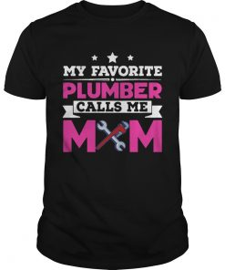 Guys My Favorite Plumber Calls Me Mom Awesome Gift Shirt