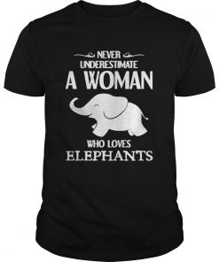 Guys Never underestimate a woman who loves elephants shirt
