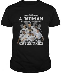 Guys Never underestimate a woman who understands baseball and loves New York Yankees shirt