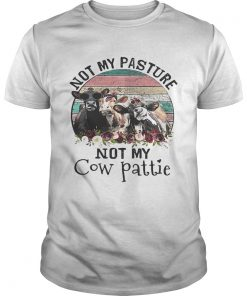 Guys Not my pasture not my cow pattie retro shirt