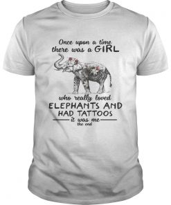 Guys Once upon a time there was a girl who really loved elephants and had tattoos shirt