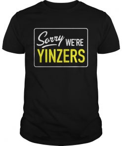 Guys Pittsburgh Sorry Were Yinzers shirt
