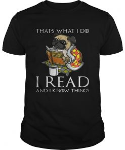Guys Pug Thats what I do I read and I know things shirt