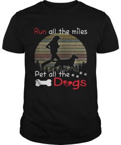 Guys Run all the miles pet all the dogs retro shirt