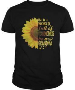 Guys Sunflower In a world full of grandmothers be a Grandma shirt